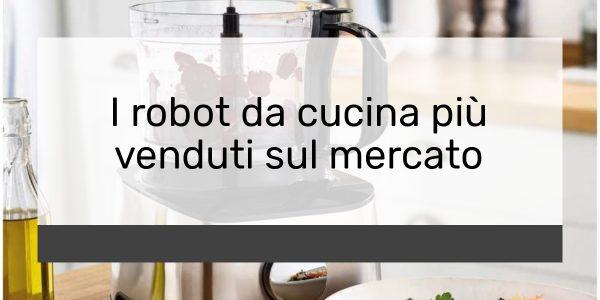 I robot da cucina più venduti sul mercato