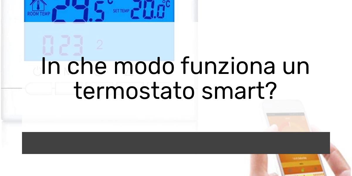 In che modo funziona un termostato smart