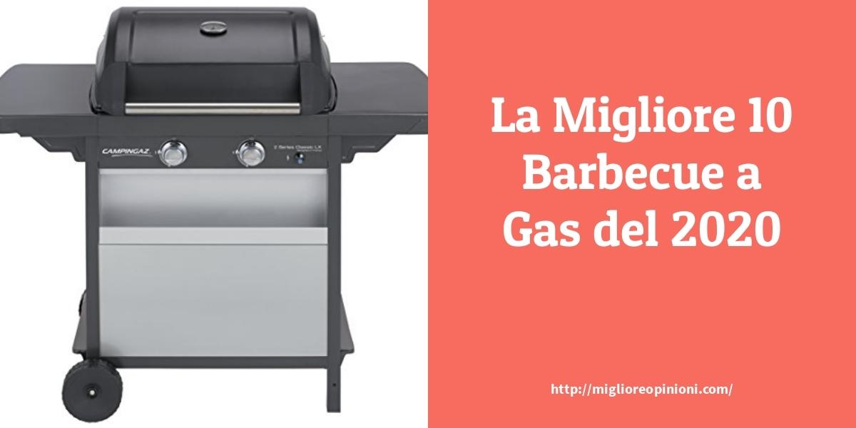 I 10 Migliori Barbecue a Gas 2020 per Grigliate all'Aperto