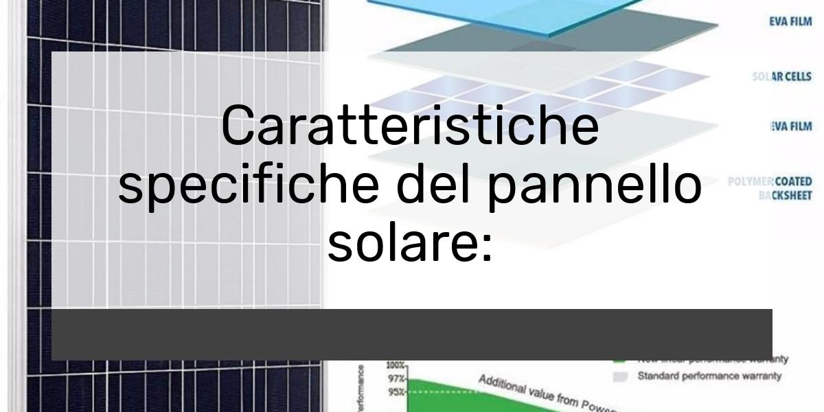 Caratteristiche specifiche del pannello solare