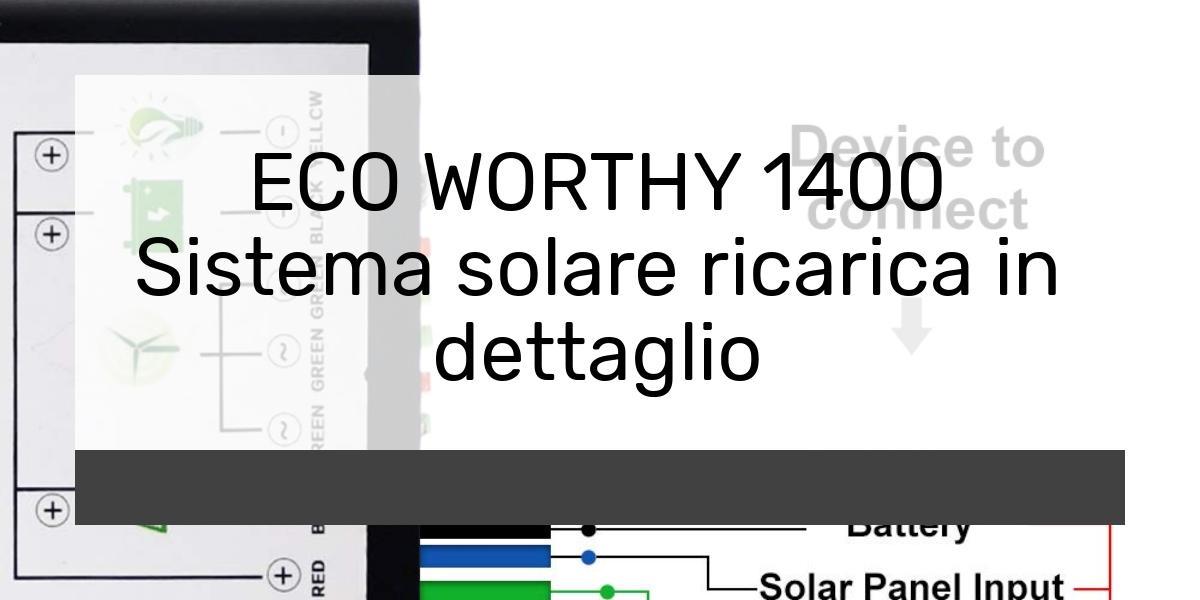 ECO WORTHY 1400 Sistema solare ricarica in dettaglio