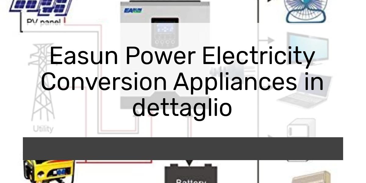 Easun Power Electricity Conversion Appliances in dettaglio