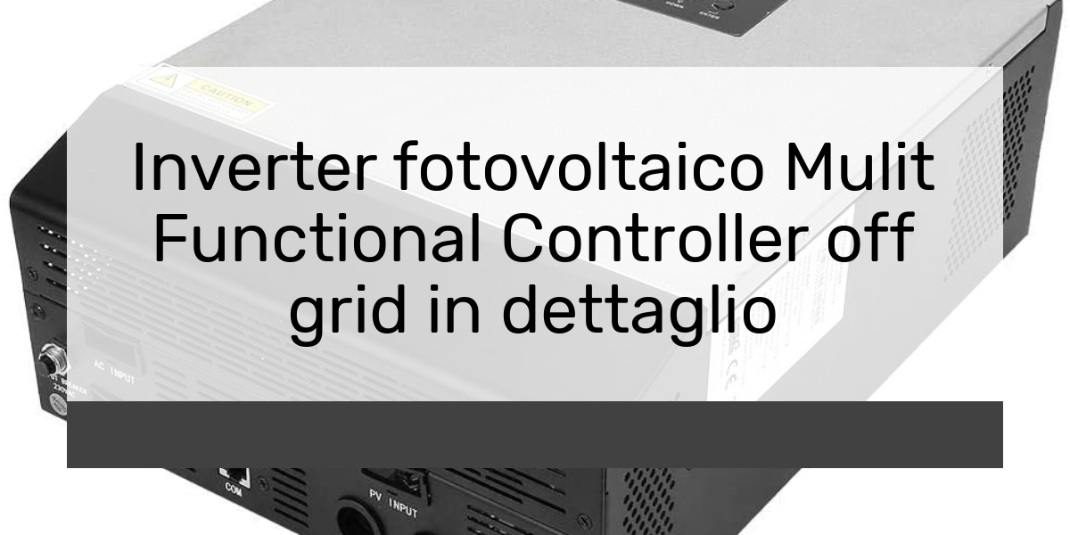 Inverter fotovoltaico Mulit Functional Controller off grid in dettaglio