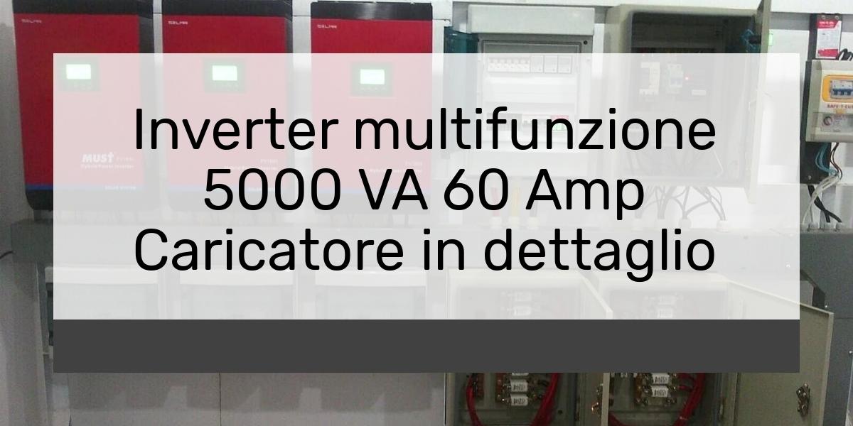 Inverter multifunzione 5000 VA 60 Amp Caricatore in dettaglio