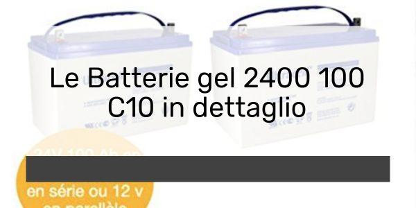 Le Batterie gel 2400 100 C10 in dettaglio