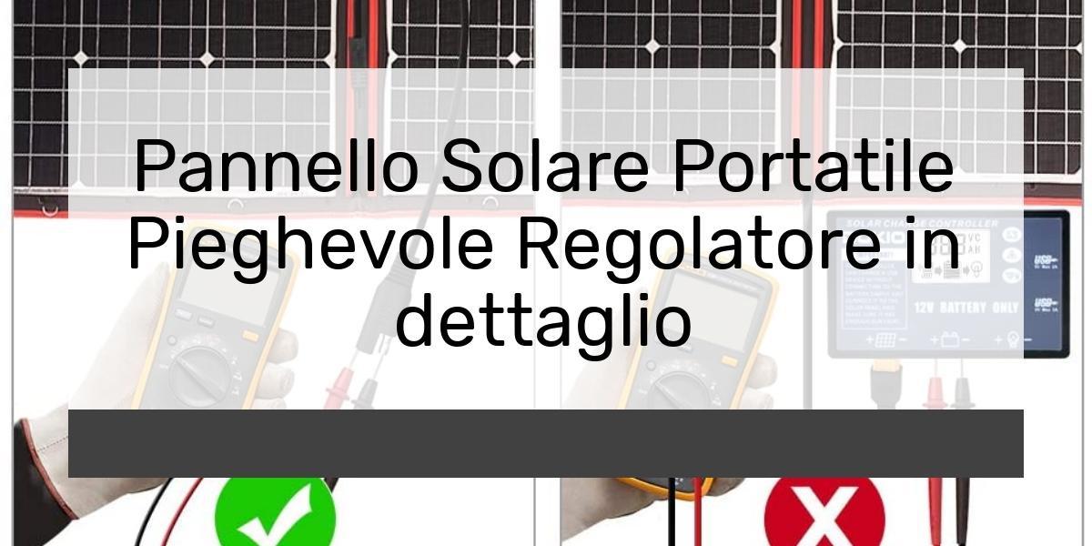 Pannello Solare Portatile Pieghevole Regolatore in dettaglio