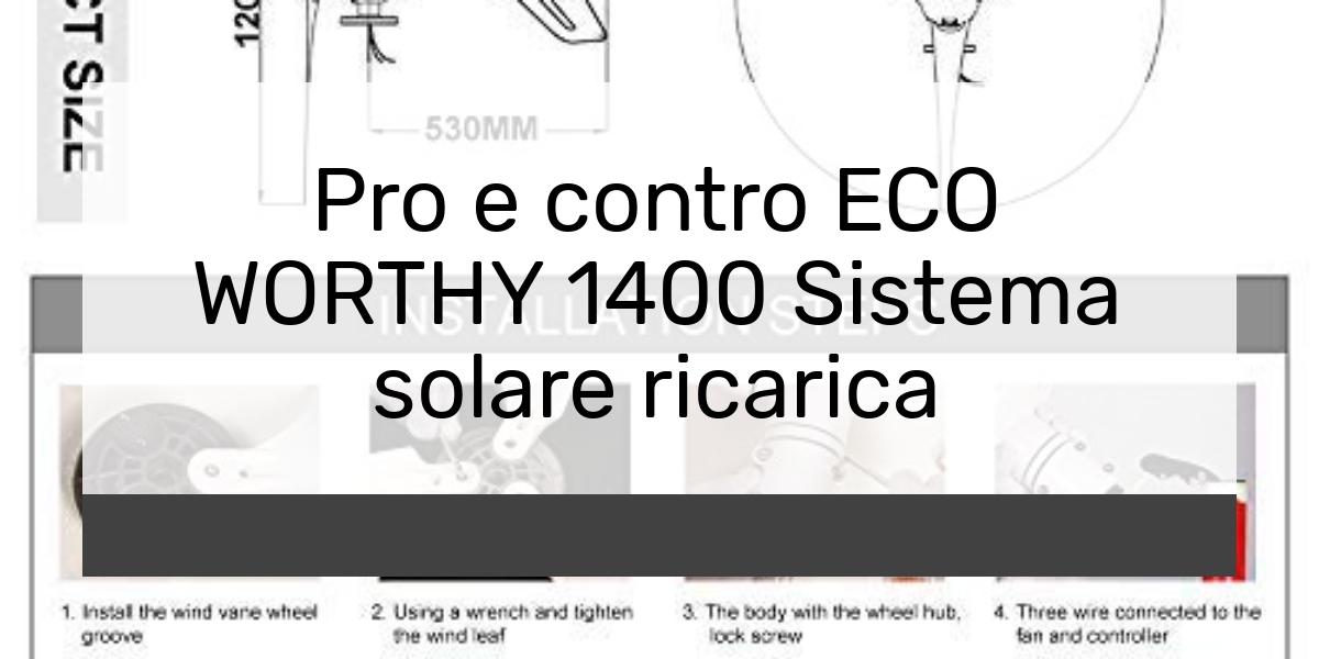 Pro e contro ECO WORTHY 1400 Sistema solare ricarica