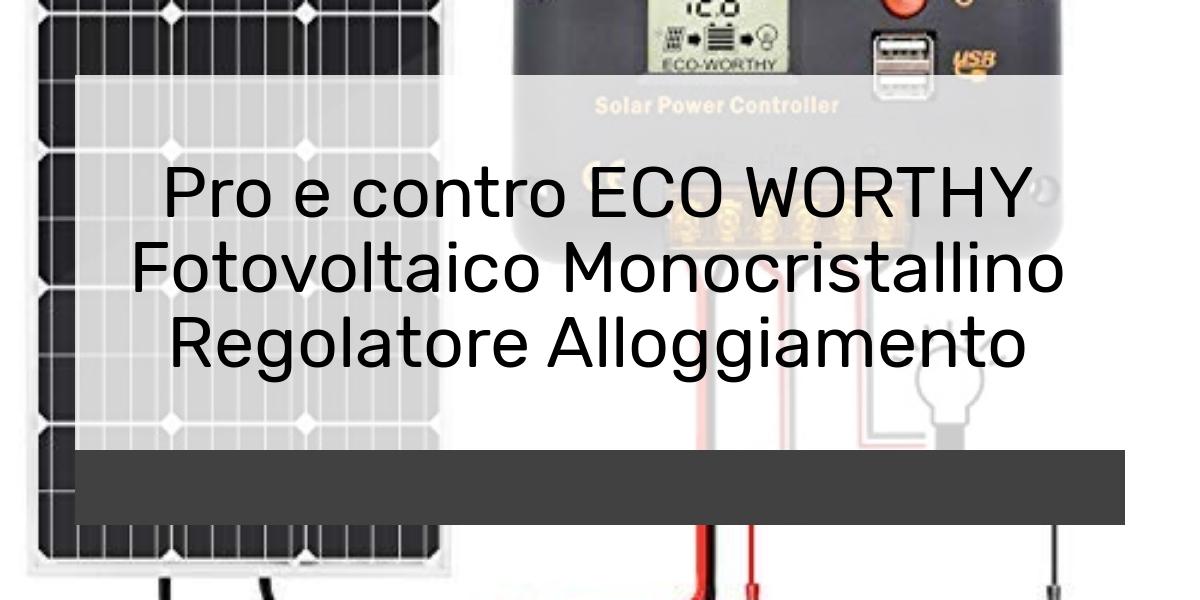 Pro e contro ECO WORTHY Fotovoltaico Monocristallino Regolatore Alloggiamento