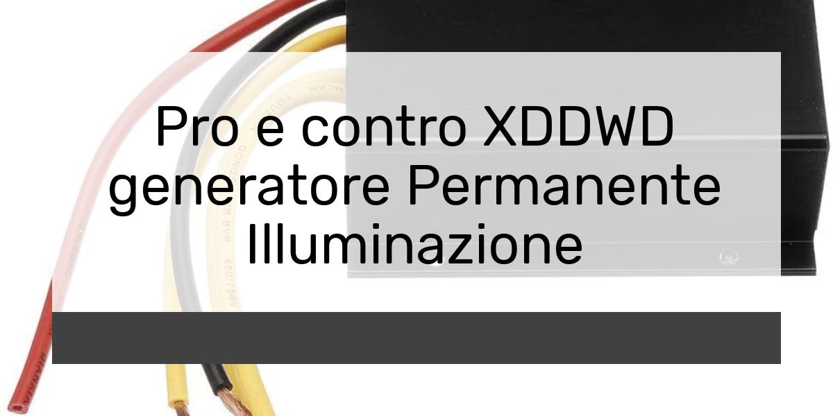 Pro e contro XDDWD generatore Permanente Illuminazione