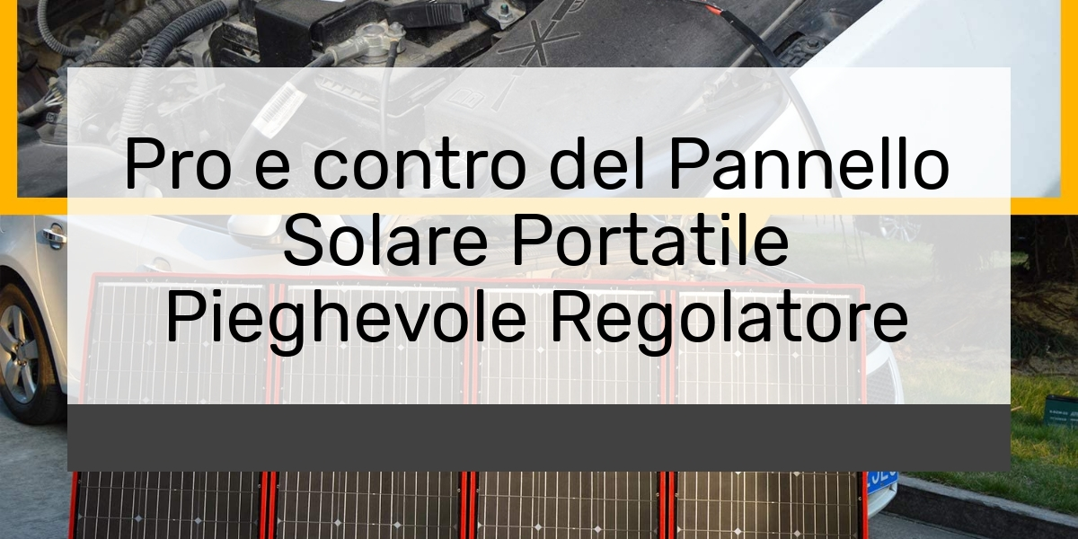 Pro e contro del Pannello Solare Portatile Pieghevole Regolatore