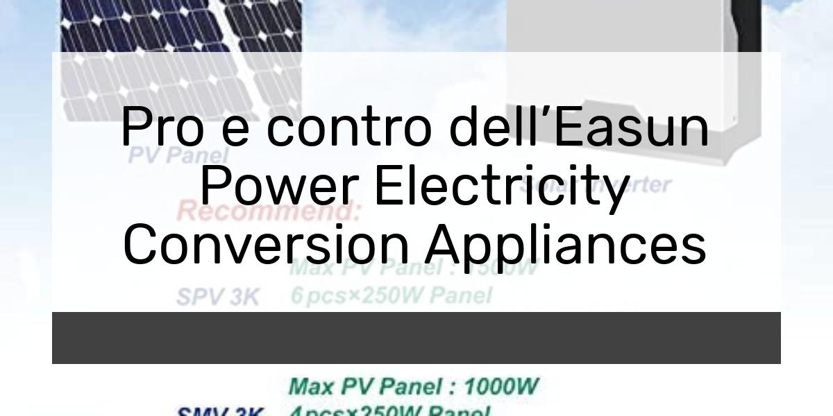 Pro e contro dellEasun Power Electricity Conversion Appliances