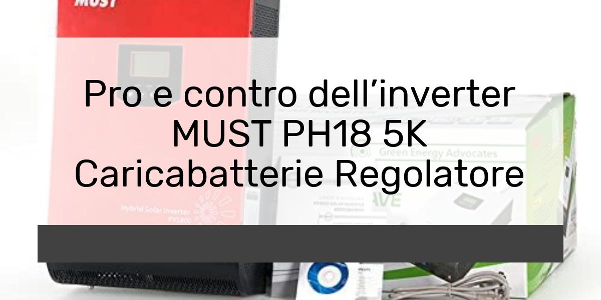 Pro e contro dellinverter MUST PH18 5K Caricabatterie Regolatore