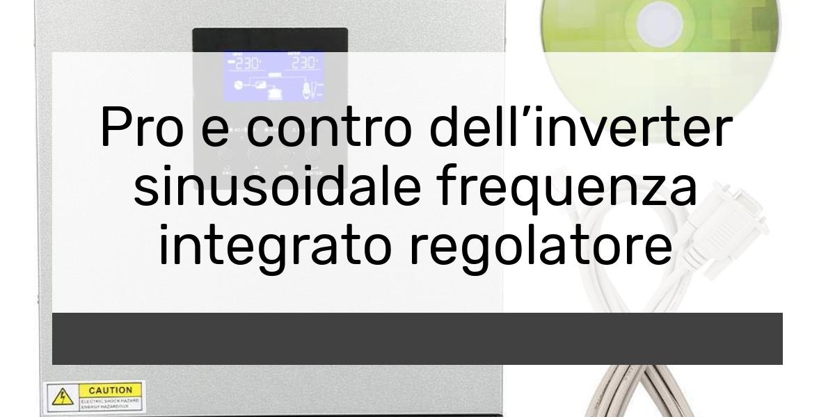 Pro e contro dell'inverter sinusoidale frequenza integrato regolatore