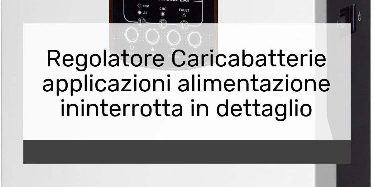 Regolatore Caricabatterie applicazioni alimentazione ininterrotta in dettaglio