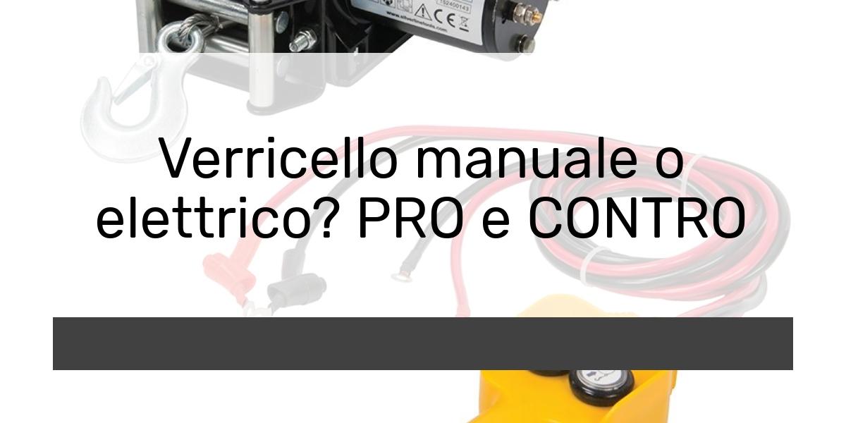 Verricello manuale o elettrico PRO e CONTRO