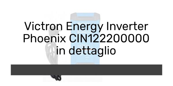 Victron Energy Inverter Phoenix CIN122200000 in dettaglio