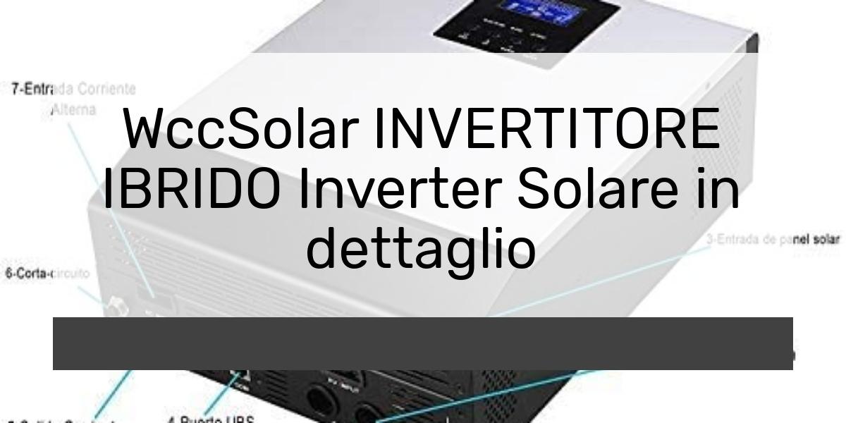 WccSolar INVERTITORE IBRIDO Inverter Solare in dettaglio