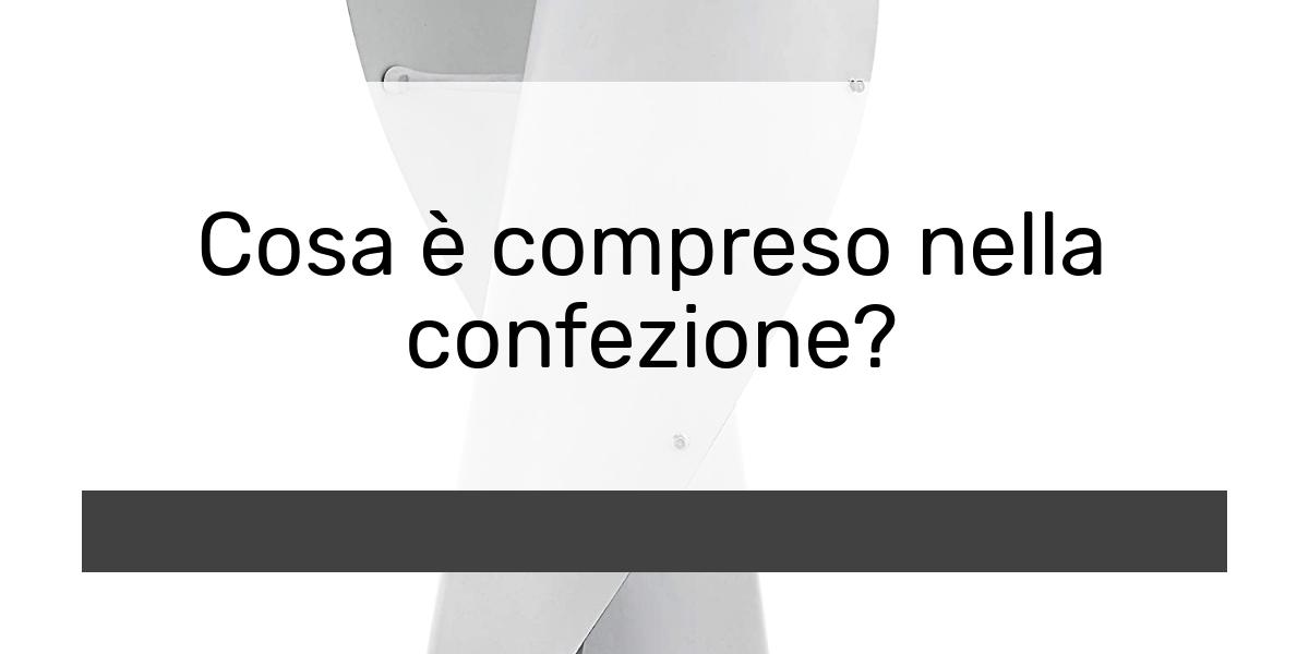Cosa è compreso nella confezione?