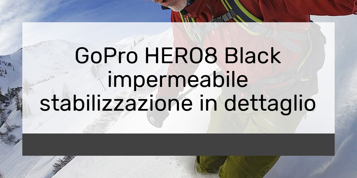 GoPro HERO8 Black impermeabile stabilizzazione in dettaglio