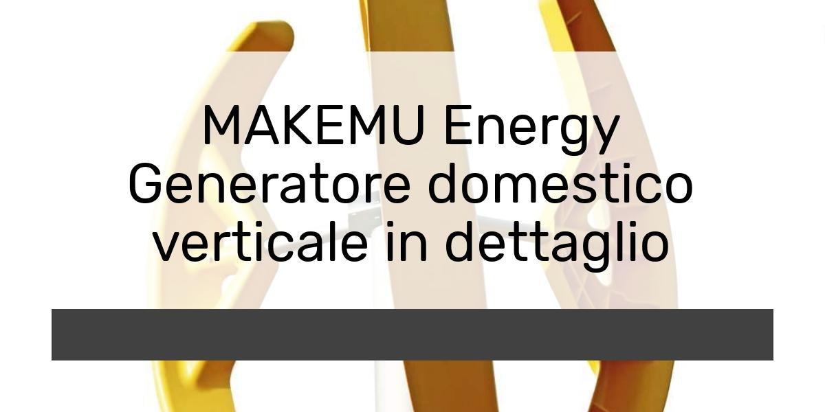 MAKEMU Energy Generatore domestico verticale in dettaglio