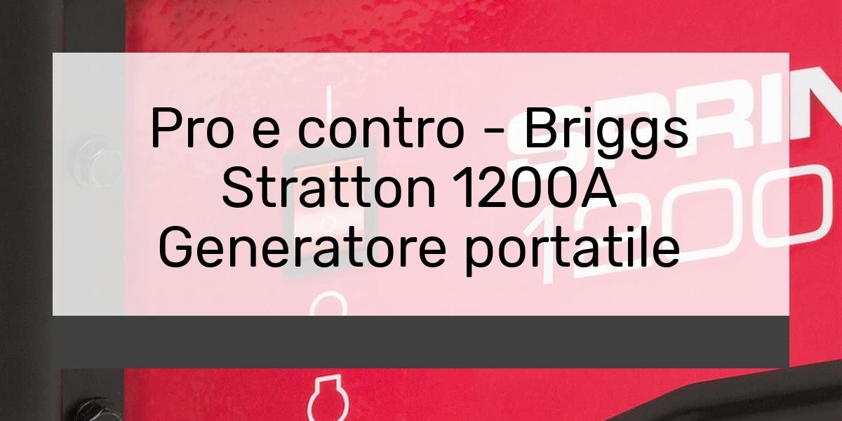 Pro e contro Briggs Stratton 1200A Generatore portatile