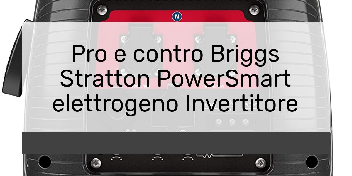 Pro e contro Briggs Stratton PowerSmart elettrogeno Invertitore