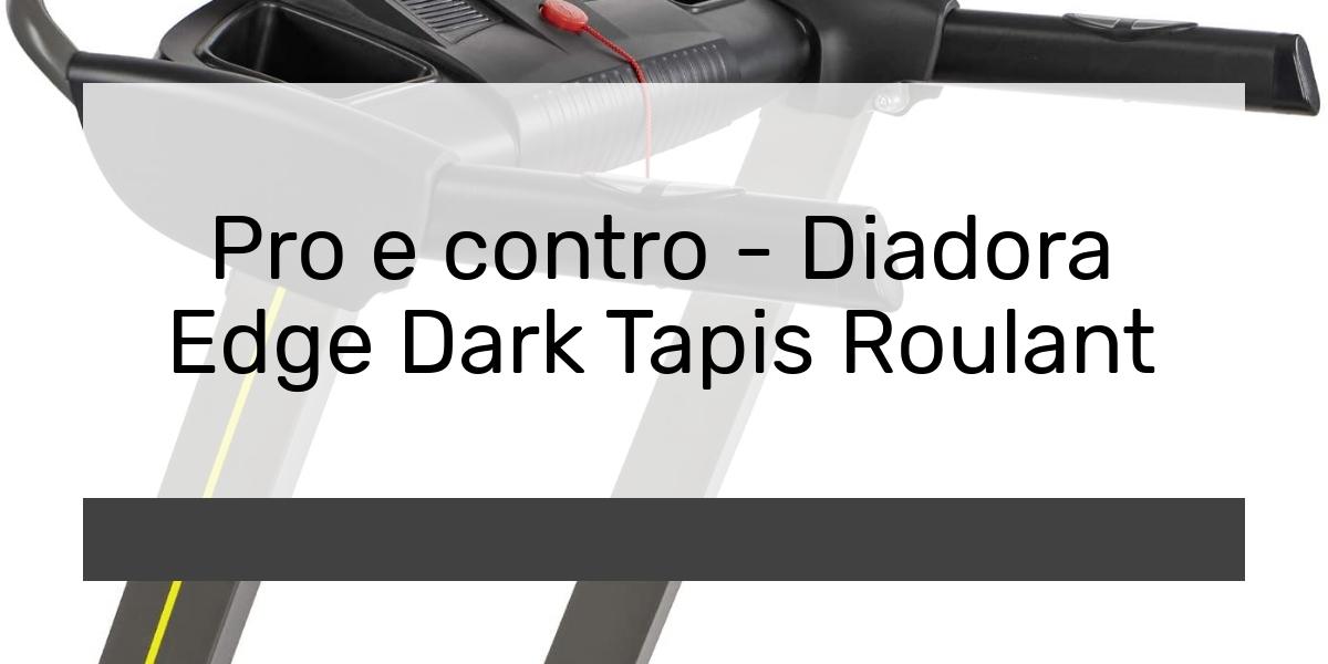 Pro e contro Diadora Edge Dark Tapis Roulant
