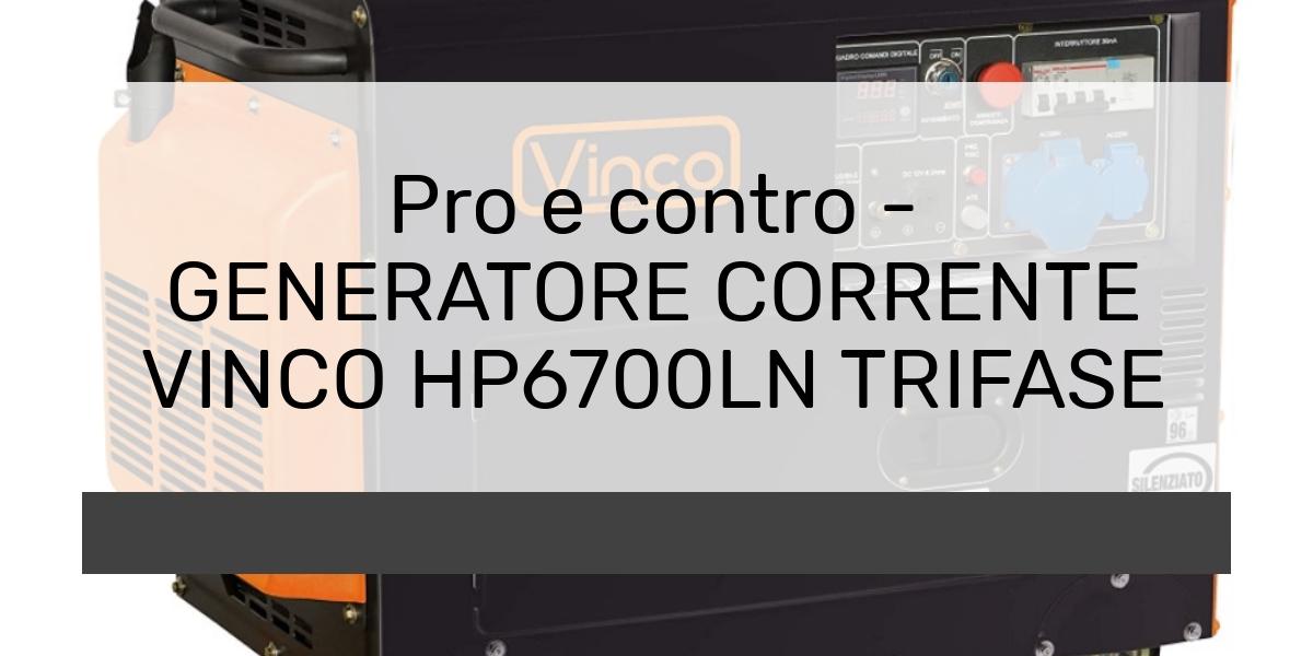 Pro e contro GENERATORE CORRENTE VINCO HP6700LN TRIFASE