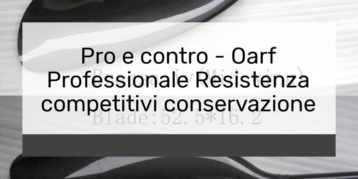 Pro e contro - Oarf Professionale Resistenza competitivi conservazione