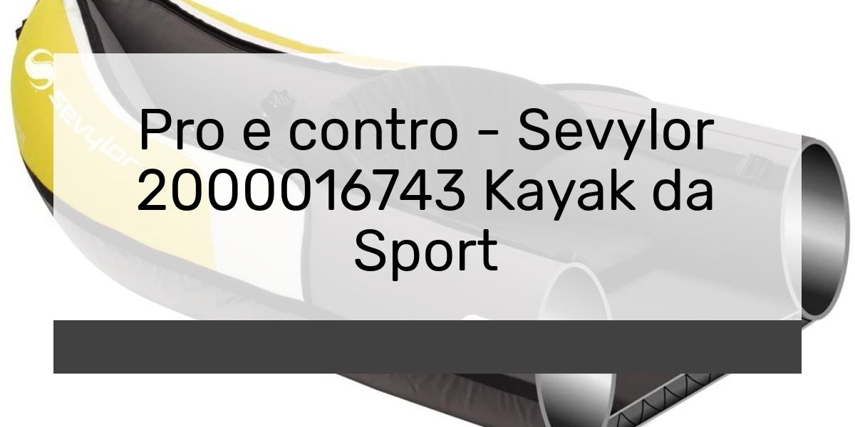Pro e contro Sevylor 2000016743 Kayak da Sport