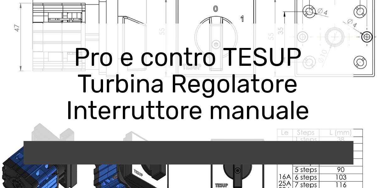 Pro e controTESUP Turbina Regolatore Interruttore manuale