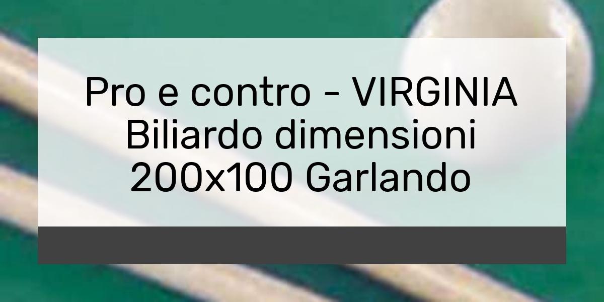 Pro e contro VIRGINIA Biliardo dimensioni 200x100 Garlando