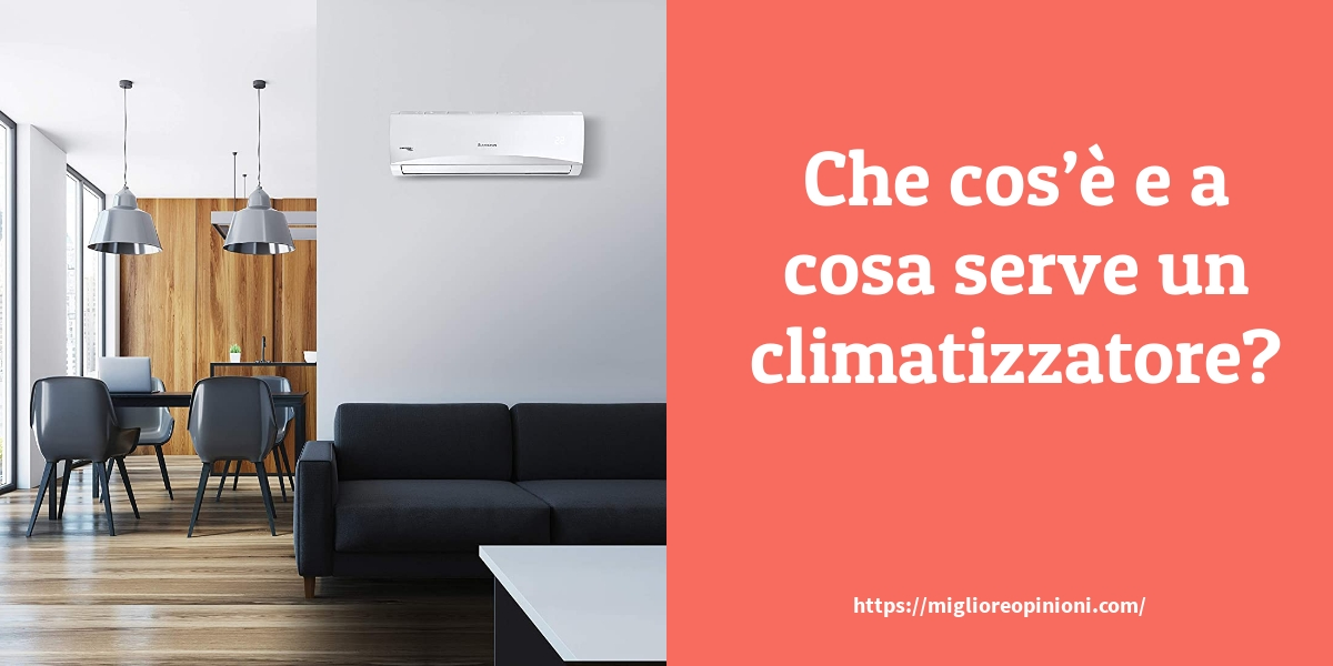 Che cosè e a cosa serve un climatizzatore