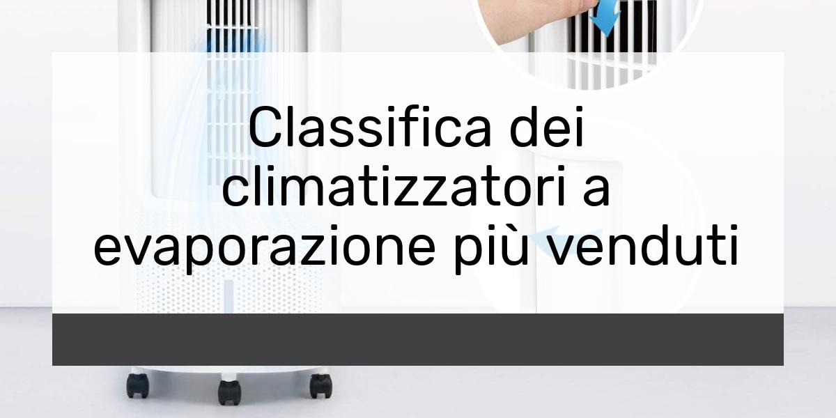 Classifica dei climatizzatori a evaporazione più venduti