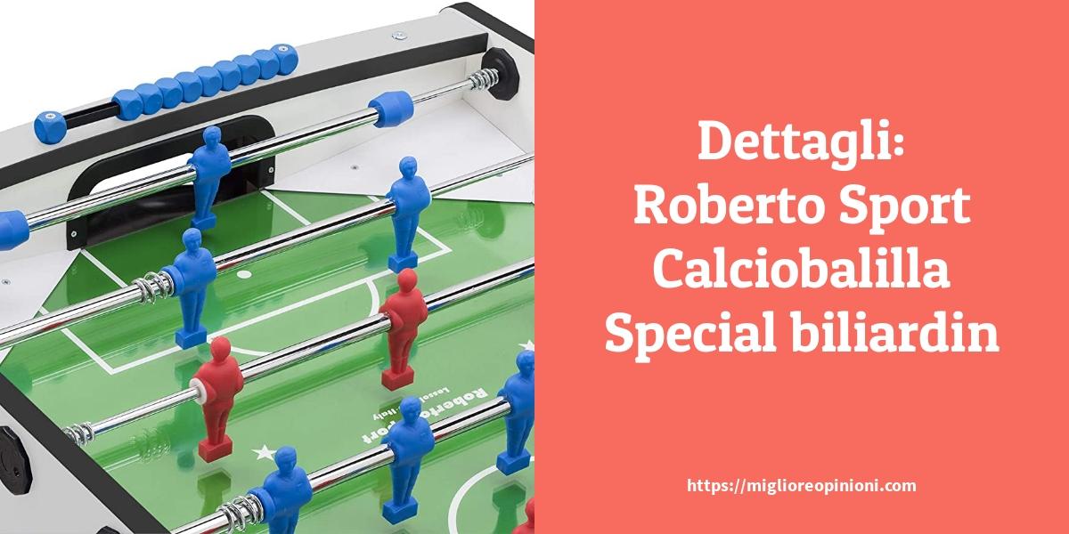 Dettagli Roberto Sport Calciobalilla Special biliardin