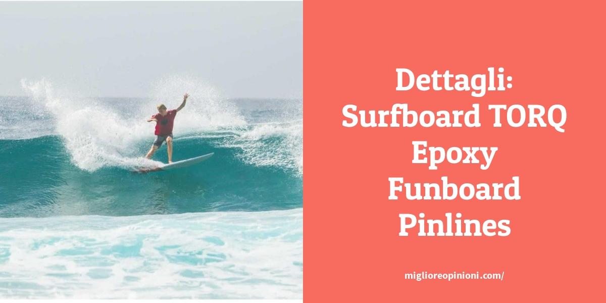Dettagli: Surfboard TORQ Epoxy Funboard Pinlines