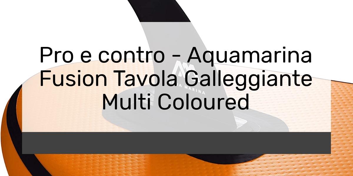 Pro e contro Aquamarina Fusion Tavola Galleggiante Multi Coloured