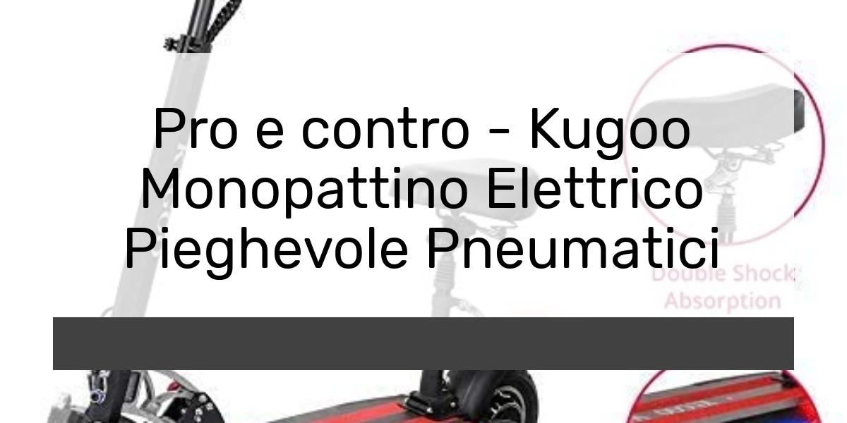 Pro e contro Kugoo Monopattino Elettrico Pieghevole Pneumatici