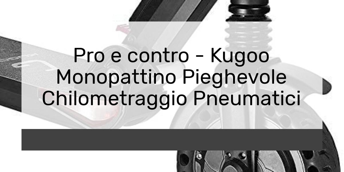 Pro e contro Kugoo Monopattino Pieghevole Chilometraggio Pneumatici