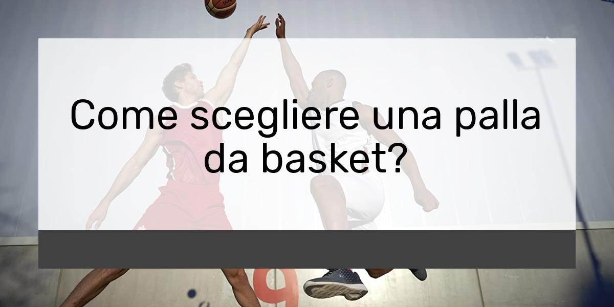 Come scegliere una palla da basket