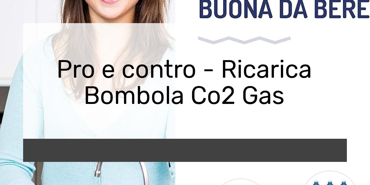 Pro e contro - Ricarica Bombola Co2 Gas