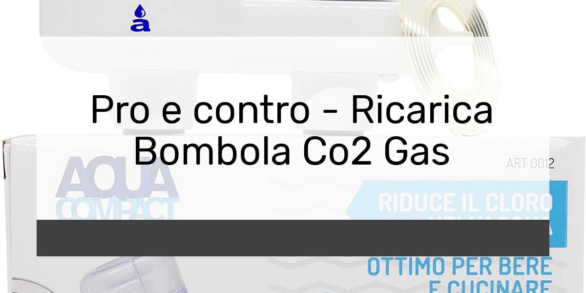 Pro e contro Ricarica Bombola Co2 Gas