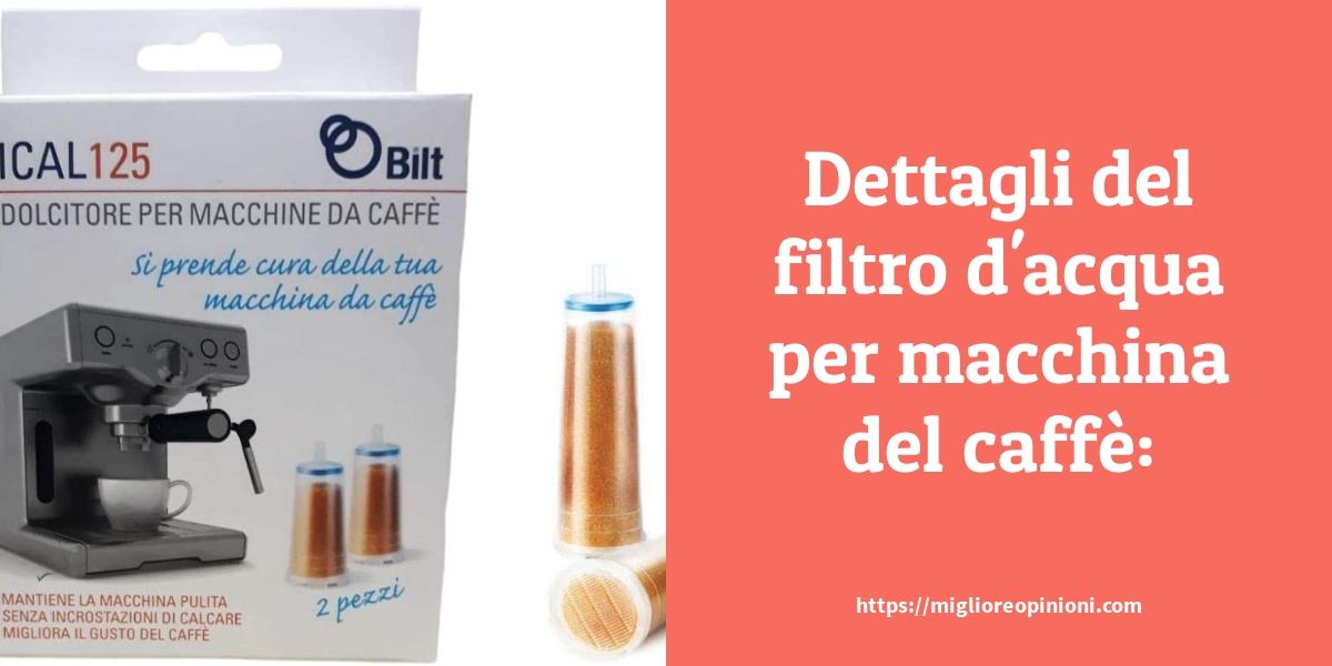 Dettagli del filtro dacqua per macchina del caffè