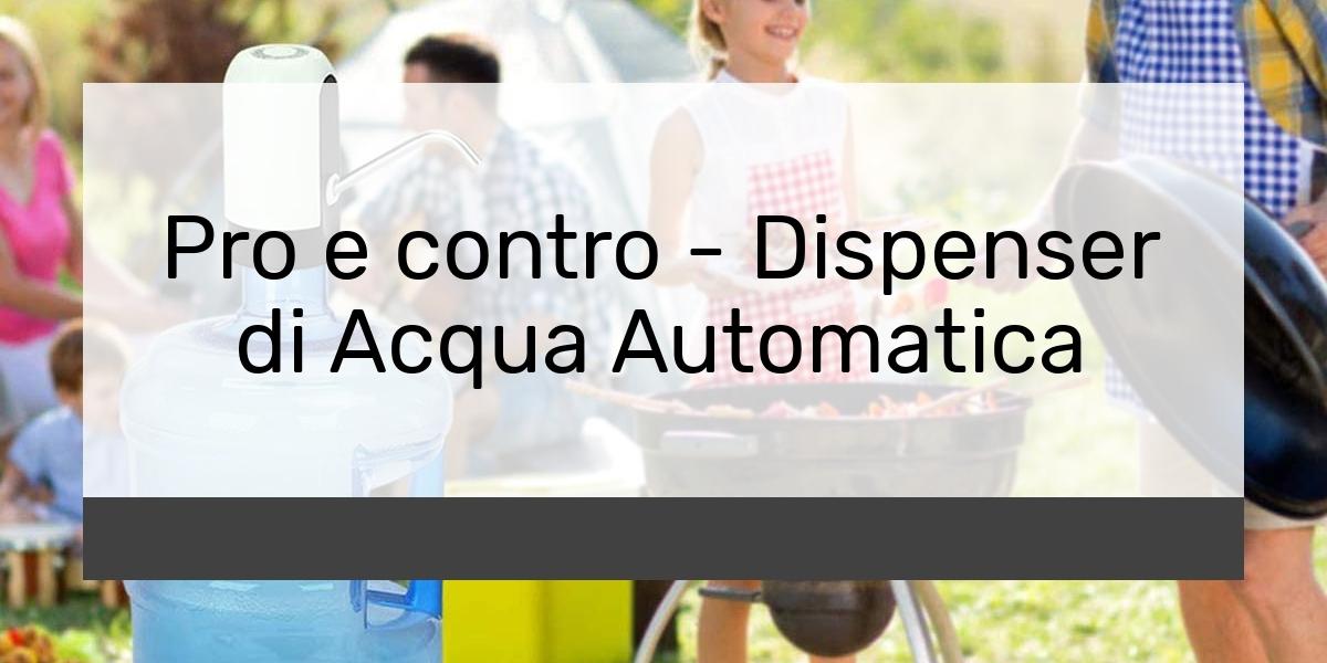 Pro e contro -Dispenser di Acqua Automatica