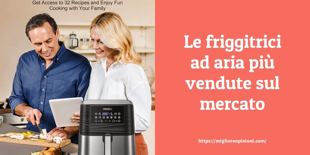 Le friggitrici ad aria più vendute sul mercato