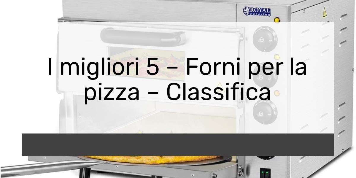 I migliori 5 – Forni per la pizza – Classifica