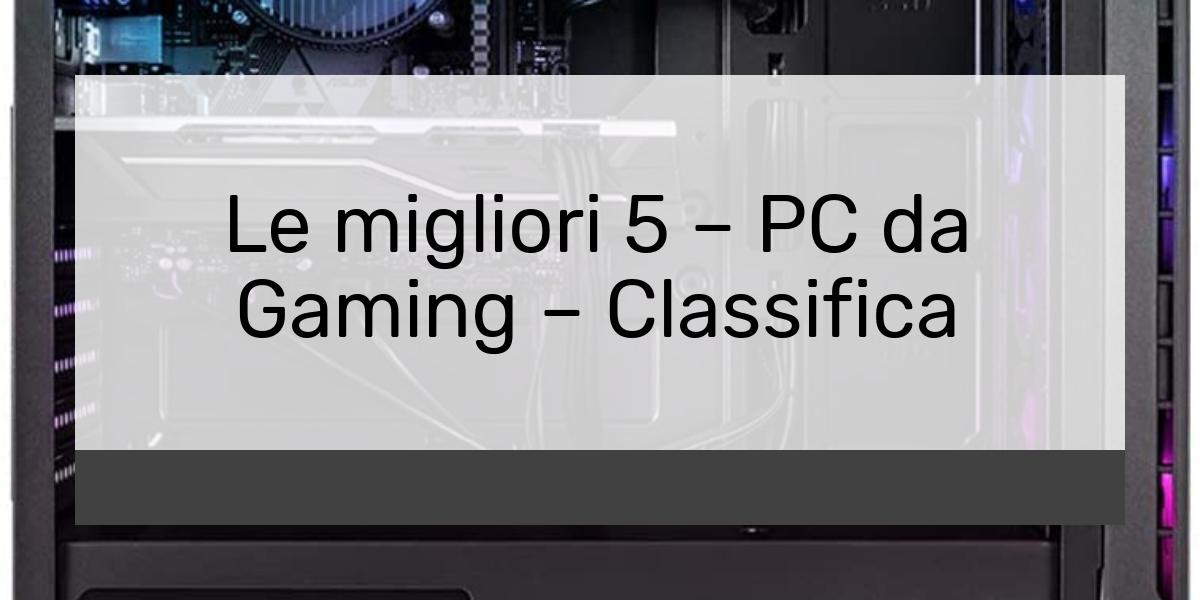 Le migliori 5 PC da Gaming Classifica