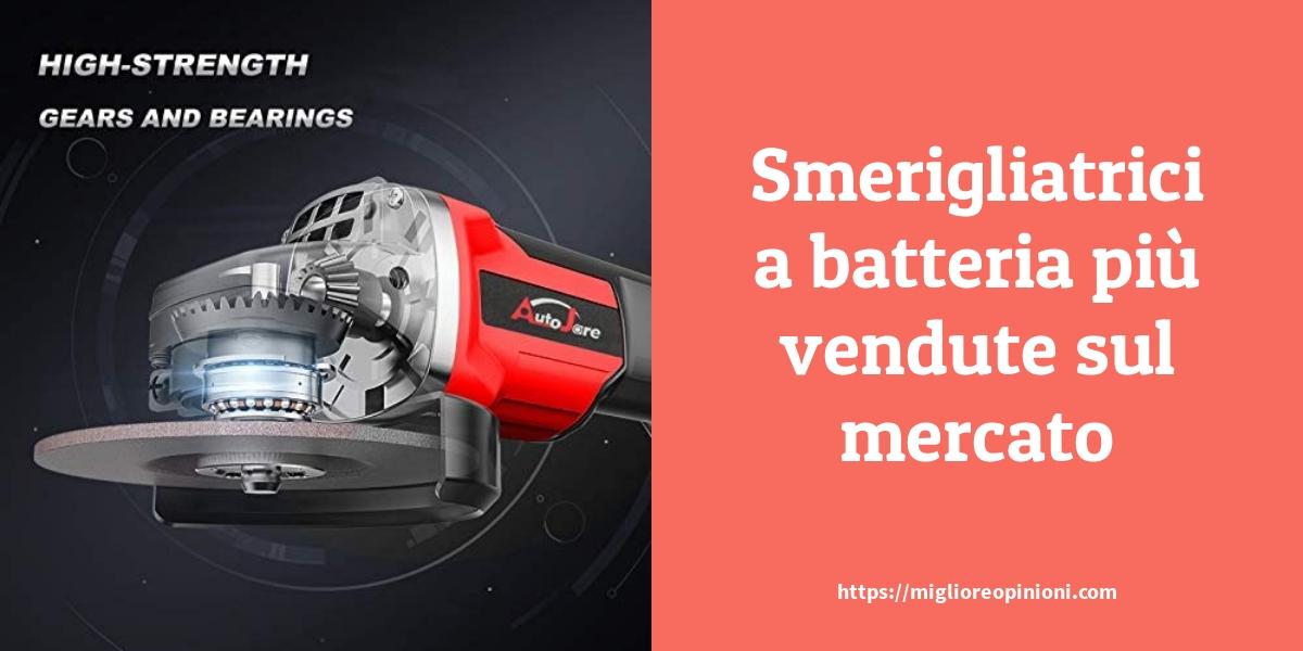 Smerigliatrici a batteria più vendute sul mercato