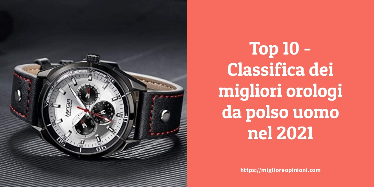 Migliori orologi da polso uomo – Classifica