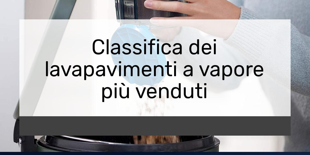 Classifica dei lavapavimenti a vapore più venduti